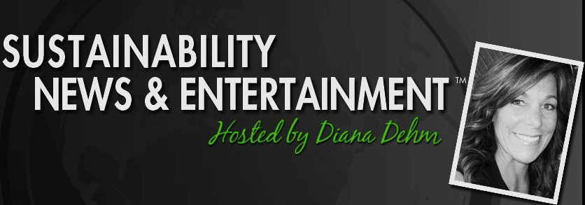 Sustainability News & Entertainment™ Radio with Host Diana Dehm
