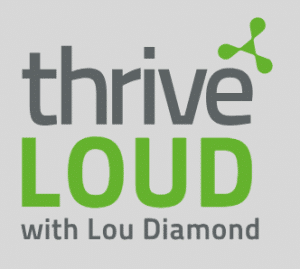 Thrive Loud Podcast with Lou Diamond