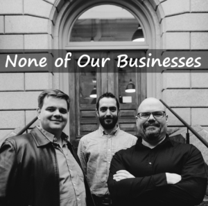 None of Our Business Podcast