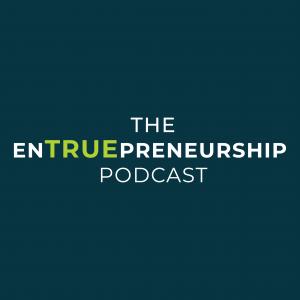 The EnTRUEpreneurship Podcast